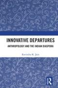 Innovative Departures: Anthropology and the Indian Diaspora