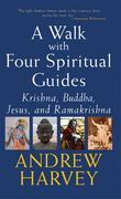 Walk with Four Spiritual Guides: Krishna, Buddha, Jesus, and Ramakrishna