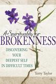 A Spirituality for Brokenness: Discovering Your Deepest Self in Difficult Times
