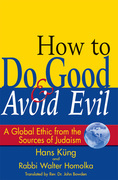 How to Do Good and Avoid Evil: A Global Ethic from the Sources of Judaism