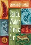 Earth, Water, Fire and Air: Essential Ways of Connecting to Spirit