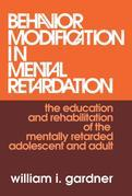 Behavior Modification in Mental Retardation: The Education and Rehabilitation of the Mentally Retarded Adolescent and Adult