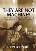 They Are Not Machines: Korean Women Workers and their Fight for Democratic Trade Unionism in the 1970s
