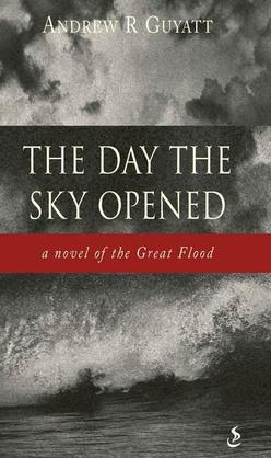 The Day the Sky Opened: a novel of the Great Flood