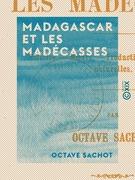 Madagascar et les Madécasses - Histoire, mœurs, productions, curiosités naturelles