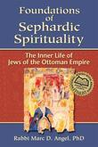 Foundations of Sephardic Spirituality: The Inner Life of Jews of the Ottoman Empire