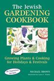 The Jewish Gardening Cookbook: Growing Plants &amp; Cooking for Holidays &amp; Festivals