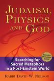 Judaism, Physics &amp; God: Searching for Sacred Metaphors in a Post-Einstein World