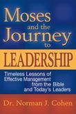 Moses & the Journey to Leadership: Timeless Lessons of Effective Management from the Bible and Today's Leaders