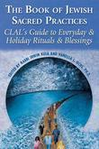The Book of Jewish Sacred Practices: CLAL's Guide to Everyday & Holiday Rituals & Blessings