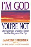 I'm God; You're Not: Observations on Organized Religion & Other Disguises of the Ego