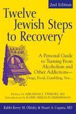 Twelve Jewish Steps to Recovery: A Personal Guide to Turning from Alcoholism and Other Addictions Drugs, Food, Gambling, Sex...