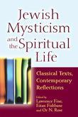 Jewish Mysticism and the Spiritual Life: Classical Texts, Contemporary Reflections