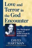 Love & Terror in the God Encounter: The Theological Legacy of Rabbi Joseph B. Soloveitchick