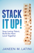 Stack It Up!: Stop Losing Talent; Build the Next Level Together