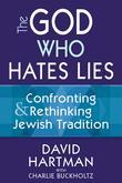 The God Who Hates Lies: Confronting and Rethinking Jewish Tradition