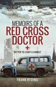 Memoirs of a Red Cross Doctor: Better to Light a Candle