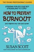 How to Prevent Burnout: and reignite your life and career