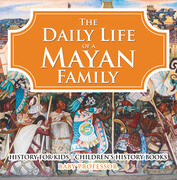 The Daily Life of a Mayan Family - History for Kids | Children's History Books