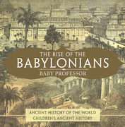 The Rise of the Babylonians - Ancient History of the World | Children's Ancient History