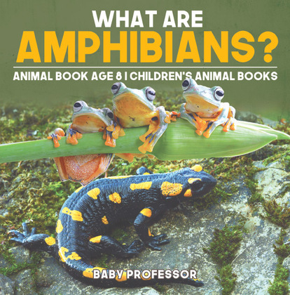What are Amphibians? Animal Book Age 8   Children's Animal Books