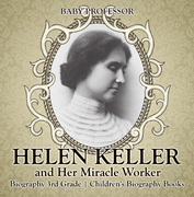 Helen Keller and Her Miracle Worker - Biography 3rd Grade | Children's Biography Books