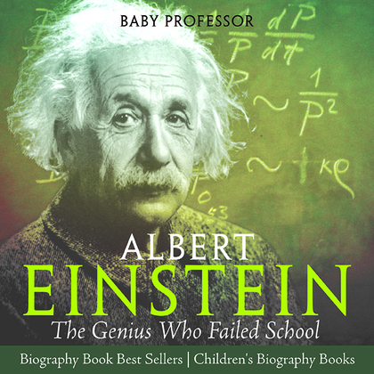 Albert Einstein : The Genius Who Failed School - Biography Book Best Sellers   Children's Biography Books