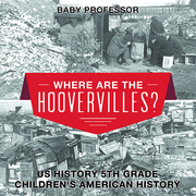 Where are the Hoovervilles? US History 5th Grade | Children's American History