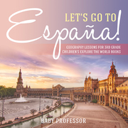 Let's Go to España! Geography Lessons for 3rd Grade | Children's Explore the World Books