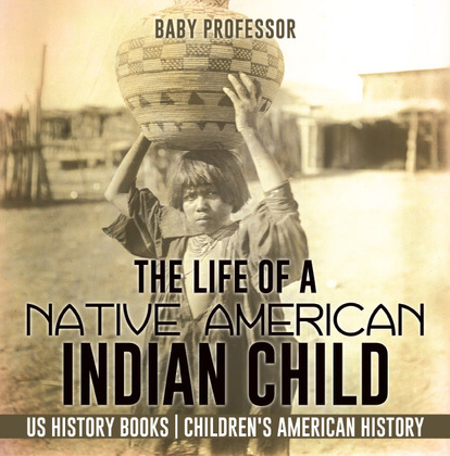The Life of a Native American Indian Child - US History Books | Children's American History