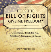 Does the Bill of Rights Give Me Freedom? Government Book for Kids | Children's Government Books