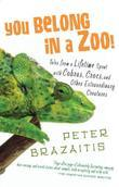 You Belong in a Zoo!: Tales from a Lifetime Spent with Cobras, Crocs, and Other Extraordinary Creature s