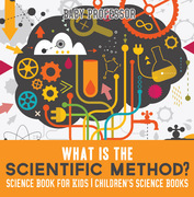 What is the Scientific Method? Science Book for Kids | Children's Science Books