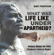 What Was Life Like Under Apartheid? History Books for Kids | Children's History Books