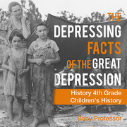 The Depressing Facts of the Great Depression - History 4th Grade | Children's History