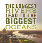 The Longest Rivers Lead to the Biggest Oceans - Geography Books for Kids Age 9-12 | Children's Geography Books