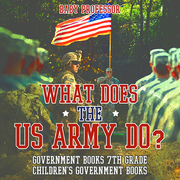 What Does the US Army Do? Government Books 7th Grade | Children's Government Books