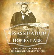 The Assassination of Honest Abe - Biography for Kids 6-8 | Children's Biography Books