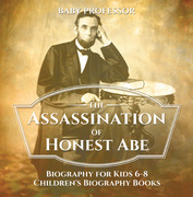 The Assassination of Honest Abe - Biography for Kids 6-8 | Children's Biography Books