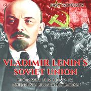 Vladimir Lenin's Soviet Union - Biography for Kids 9-12 | Children's Biography Books