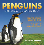 Penguins Like Warm Climates Too! Animal Books for Kids 9-12 | Children's Animal Books