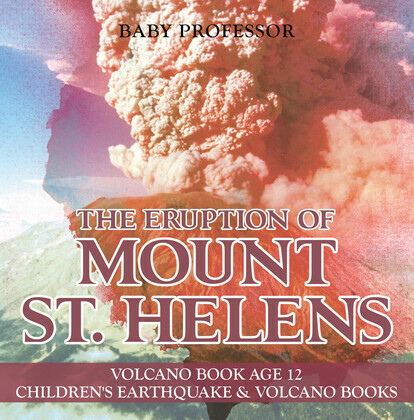 The Eruption of Mount St. Helens - Volcano Book Age 12   Children's Earthquake & Volcano Books