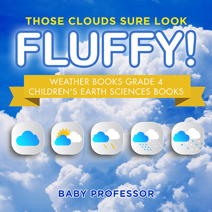 Those Clouds Sure Look Fluffy! Weather Books Grade 4 | Children's Earth Sciences Books
