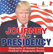 Journey to the Presidency: Biography of Donald Trump   Children's Biography Books