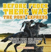Before FedEx, There Was the Pony Express - History Book 3rd Grade | Children's History