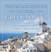What Was Daily Living Like in a Typical Greek Town? History Books for Kids | Children's History Books