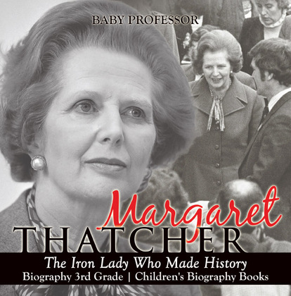 Margaret Thatcher : The Iron Lady Who Made History - Biography 3rd Grade | Children's Biography Books