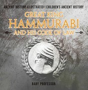 Great King Hammurabi and His Code of Law - Ancient History Illustrated | Children's Ancient History