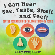 I Can Hear, See, Taste, Smell and Feel! Senses Book for Kids | Children's Biology Books