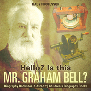 Hello? Is This Mr. Graham Bell? - Biography Books for Kids 9-12 | Children's Biography Books